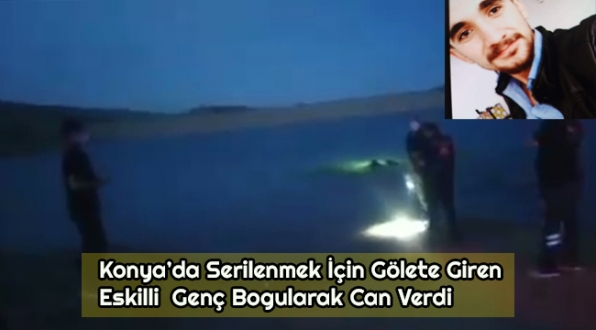 Eskilli Genç Gölette Boğularak Yaşamını Yitirdi (Video Haber)