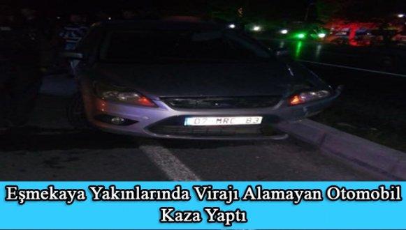 Eşmekaya Yakınlarında Virajı Alamayan Otomobil Kaza Yaptı